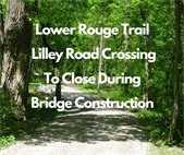 Trail Photo with text stating Lower Rouge Trail Lilley Road Crossing Closed During Bridge Construction