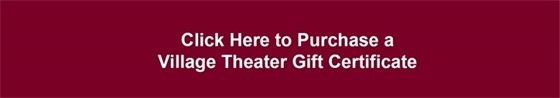 Click to purchase a Village Theater Gift Certificate