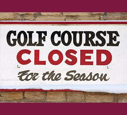 Golf Course Closed for Season Sign